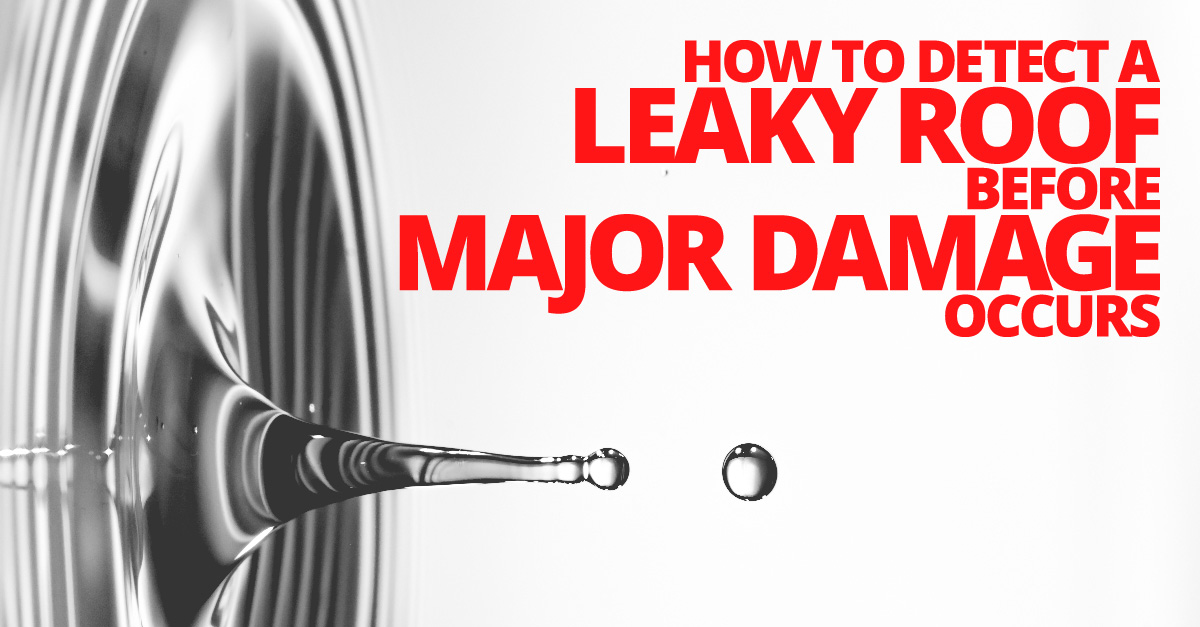 How to Detect a Leaky Roof Before Major Damage Occurs