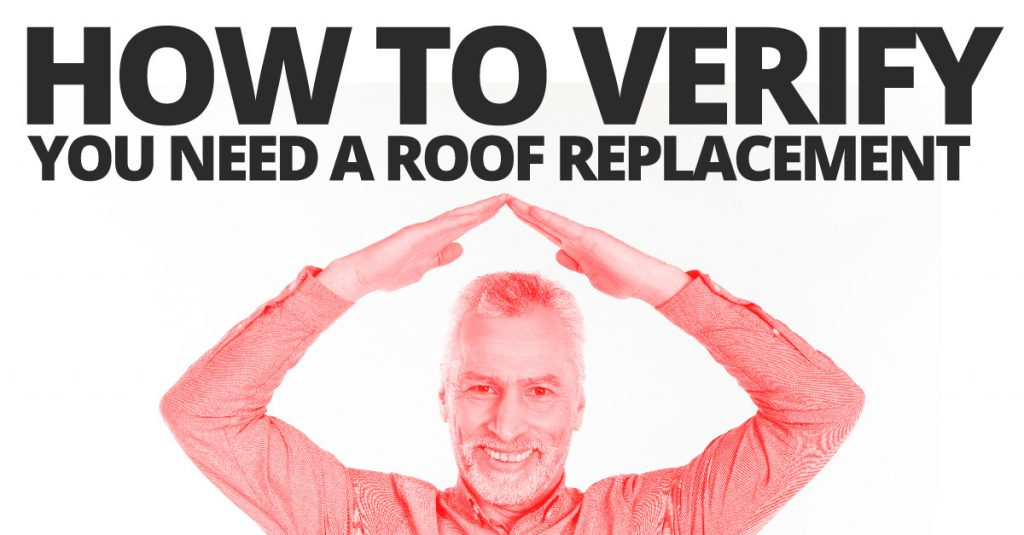 How To Verify You Need A Roof Replacement