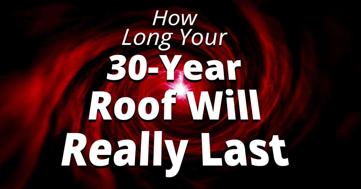 How Long Your 30-Year Roof Will Really Last