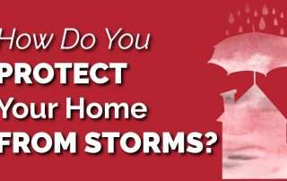 How Do You Protect Your Home From Storms?